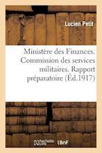 Ministère Des Finances. Commission Des Services Militaires. Rapport Préparatoire Présenté