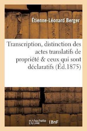 Bog, paperback Transcription, Distinction Des Actes Translatifs de Propriete & Ceux Qui Sont Simplement Declaratifs af Etienne-Leonard Berger
