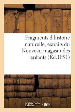 Bog, paperback Fragments D'Histoire Naturelle, Extraits Du Nouveau Magasin Des Enfants af Sans Auteur