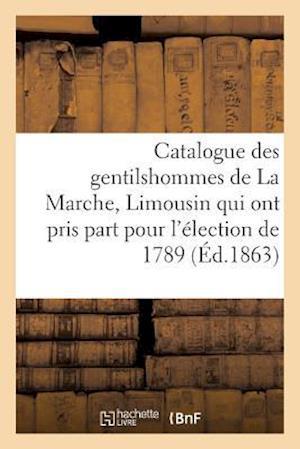 Bog, paperback Catalogue Des Gentilshommes de La Marche, Limousin Qui Ont Pris Part Pour L'Election de 1789. 1863 af Louis De La Roque