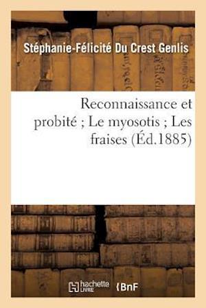 Bog, paperback Reconnaissance Et Probite; Le Myosotis; Les Fraises af Stephanie-Felicite Du Crest Genlis