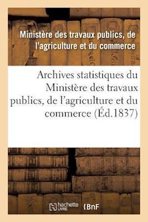 Bog, paperback Archives Statistiques Du Ministere Des Travaux Publics, de L'Agriculture Et Du Commerce af France Ministere