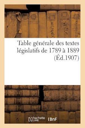 Table Générale Des Textes Législatifs de 1789 À 1889. 1880-1901