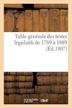 Table Generale Des Textes Legislatifs de 1789 a 1889. 1880-1901 = Table Ga(c)Na(c)Rale Des Textes La(c)Gislatifs de 1789 a 1889. 1880-1901 af E. Lefrancois