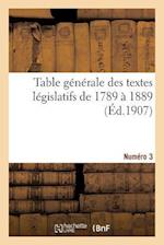 Table Generale Des Textes Legislatifs de 1789 a 1889. Numero 3 = Table Ga(c)Na(c)Rale Des Textes La(c)Gislatifs de 1789 a 1889. Numa(c)Ro 3 af E. Lefrancois