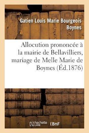Bog, paperback Allocution Prononcee a la Mairie de Bellavilliers Le 24 Avril 1876, Mariage Melle Marie de Boynes af Gatien Louis Marie Bourgeois Boynes