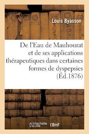 de l'Eau de Mauhourat Et de Ses Applications Thérapeutiques Dans Certaines Formes de Dyspepsies