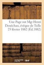 Une Page Sur Mgr Henri Denechau, Eveque de Tulle. 25 Fevrier 1882. af Vve H. Ducourtieux