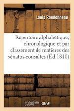 Répertoire Alphabétique, Chronologique Et Par Classement de Matières Des Sénatus-Consultes, Lois