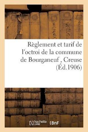Bog, paperback Reglement Et Tarif de L'Octroi de La Commune de Bourganeuf Creuse af Impr De a. Duboueix