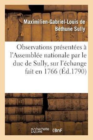 Bog, paperback Observations Presentees A L'Assemblee Nationale Par Le Duc de Sully, Sur L'Echange Fait En 1766 af Maximilien-Gabriel-Louis De Bethu Sully