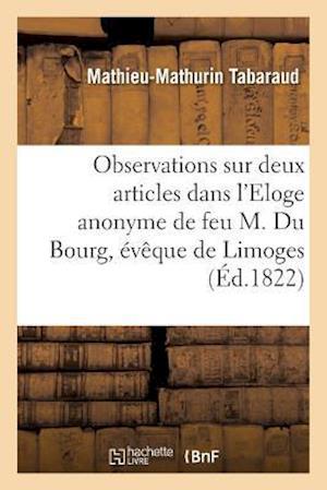 Bog, paperback Observations Sur Deux Articles Qui Le Concernent Dans L'Eloge Anonyme de Feu M. Du Bourg af Mathieu-Mathurin Tabaraud