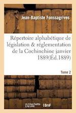Repertoire Alphabetique de Legislation Et de Reglementation de La Cochinchine Janvier 1889 Tome 2 af Jean-Baptiste Fonssagrives