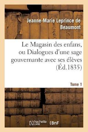 Bog, paperback Le Magasin Des Enfans, Ou Dialogues D'Une Sage Gouvernante Avec Ses Eleves Tome 1 af Leprince De Beaumont-J-M