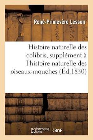 Bog, paperback Histoire Naturelle Des Colibris, Suivie D'Un Supplement A L'Histoire Naturelle Des Oiseaux-Mouches af Rene-Primevere Lesson