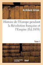 Histoire de L'Europe Pendant La Revolution Francaise Et L'Empire. Tome 1 af Alison-A