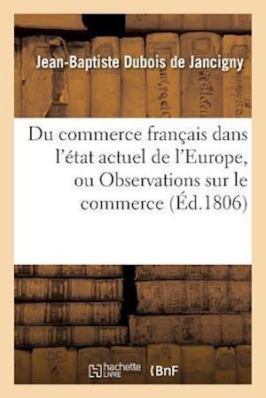 Bog, paperback Du Commerce Francais Dans L'Etat Actuel de L'Europe, Le Commerce de la France En Italie af DuBois De Jancigny-J-B