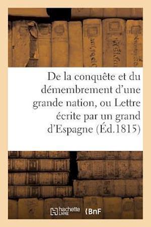 Bog, paperback de La Conquete Et Du Demembrement D'Une Grande Nation, Ou Lettre Ecrite Par Un Grand D'Espagne af Impr De Mame