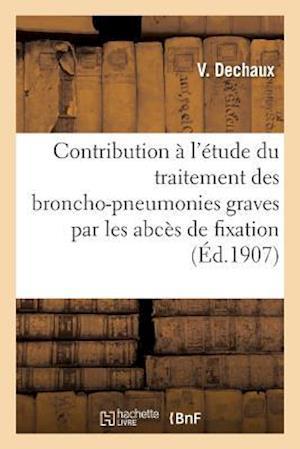 Bog, paperback Contribution A L'Etude Du Traitement Des Broncho-Pneumonies Graves Par Les Abces de Fixation af V. Dechaux