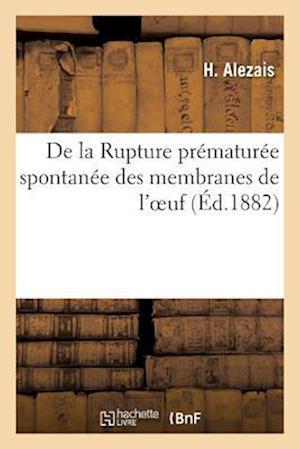 Bog, paperback de La Rupture Prematuree Spontanee Des Membranes de L'Oeuf af H. Alezais