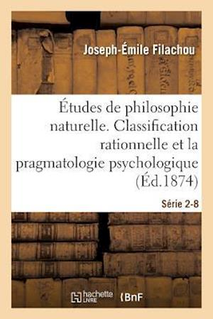 Bog, paperback Etudes de Philosophie Naturelle. La Classification Rationnelle Et La Pragmatologie Serie 2-8 af Filachou-J-E