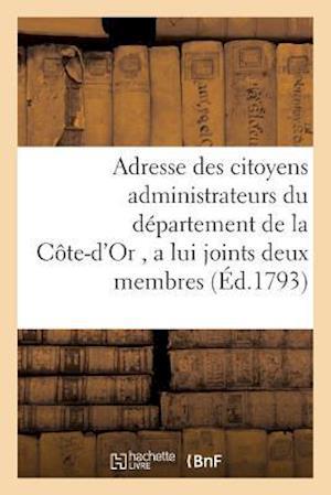 Bog, paperback Adresse Des Citoyens Administrateurs Du Departement de La Cote-D'Or, a Lui Joints Deux Membres af Sans Auteur