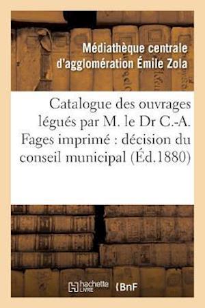 Bog, paperback Catalogue Des Ouvrages Legues Par M. Le Dr C.-A. Fages af Mediatheque Emile Zola
