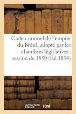 Code Criminel de L'Empire Du Bresil, Adopte Par Les Chambres Legislatives Dans La Session de 1830 af Foucher-V