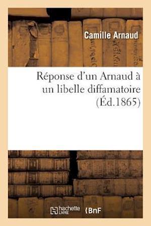 Bog, paperback Reponse D'Un Arnaud a Un Libelle Diffamatoire = Ra(c)Ponse D'Un Arnaud a Un Libelle Diffamatoire af Camille Arnaud