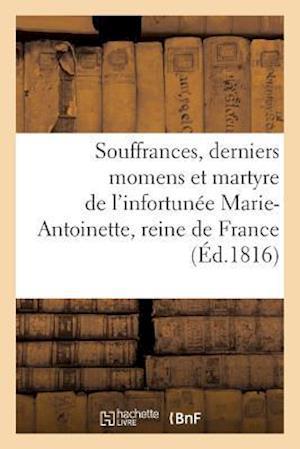 Bog, paperback Souffrances, Derniers Momens Et Martyre de L'Infortunee Marie-Antoinette, Reine de France af Princesse Chimay