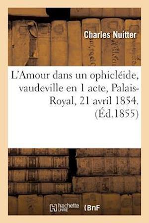 Bog, paperback L'Amour Dans Un Ophicleide, Vaudeville En 1 Acte, Palais-Royal, 21 Avril 1854. af Charles Nuitter