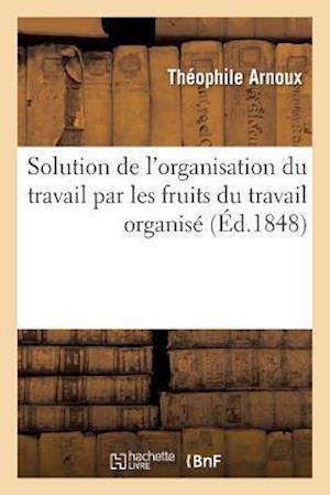 Bog, paperback Solution de L'Organisation Du Travail Par Les Fruits Du Travail Organise