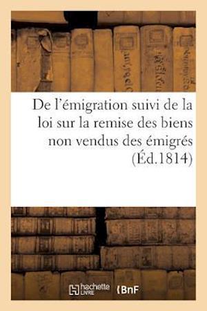de l'Émigration Suivi de la Loi Sur La Remise Des Biens Non Vendus Des Émigrés