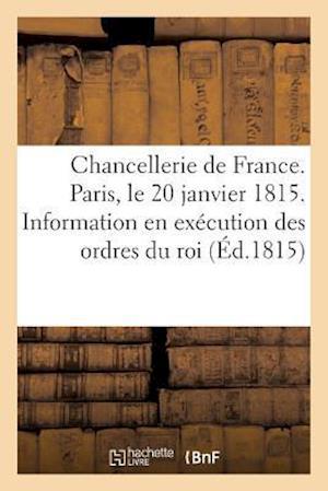 Bog, paperback Chancellerie de France. Paris, Le 20 Janvier 1815. Information Faite En Execution Des Ordres Du Roi af J. Martel Le Jeune -J