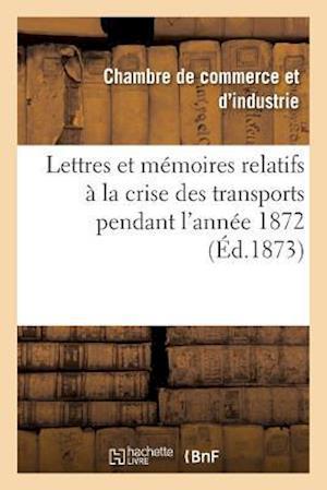 Bog, paperback Lettres Et Memoires Relatifs a la Crise Des Transports Pendant L'Annee 1872 af Chambre De Commerce