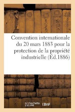 Bog, paperback Convention Internationale Du 20 Mars 1883 Pour La Protection de La Propriete Industrielle. Rapport af Collectif