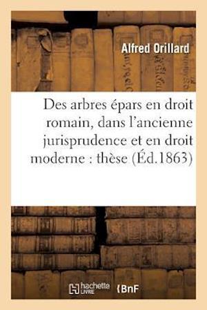 Des Arbres Epars En Droit Romain, Dans L'Ancienne Jurisprudence Et En Droit Moderne