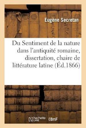 Du Sentiment de la Nature Dans L'Antiquite Romaine, Dissertation, Chaire de Litterature Latine
