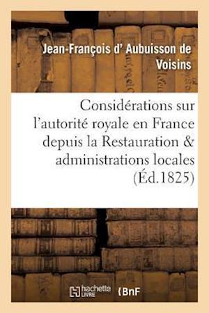 Bog, paperback Considerations Sur L'Autorite Royale En France Depuis La Restauration Et Administrations Locales af D. Aubuisson De Voisins