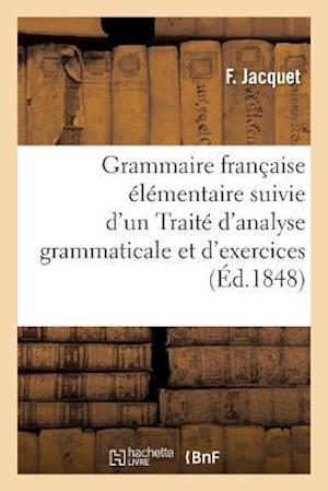 Grammaire Française Élémentaire Traité d'Analyse Grammaticale Et d'Exercices Orthographiques