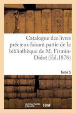Catalogue Des Livres Precieux Faisant Partie de la Bibliotheque de M.Firmin-Didot Tome 5