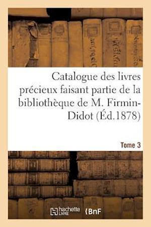 Bog, paperback Catalogue Des Livres Precieux Faisant Partie de la Bibliotheque de M.Firmin-Didot Tome 3 af Paris-P