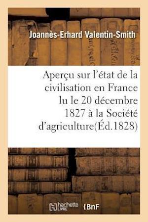 Bog, paperback Apercu Sur L'Etat de La Civilisation En France Lu Le 20 Decembre 1827, a la Societe D'Agriculture af Joannes-Erhard Valentin-Smith