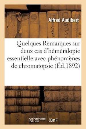 Bog, paperback Quelques Remarques Sur Deux Cas D'Hemeralopie Essentielle Avec Phenomenes de Chromatopsie af Alfred Audibert