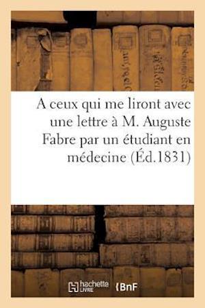 Bog, paperback A Ceux Qui Me Liront Avec Une Lettre A M. Auguste Fabre Par Un Etudiant En Medecine af Sans Auteur