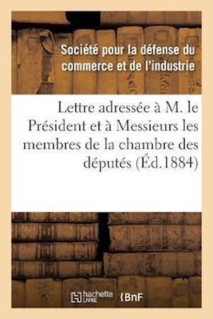Bog, paperback Lettre Adressee A M. Le President & a Messieurs Les Membres de La Chambre Des Deputes Pour Protester af Societe Pour La Defense