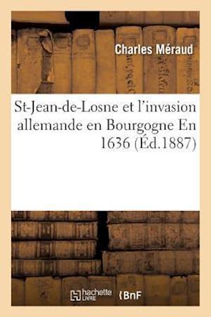 St-Jean-De-Losne Et l'Invasion Allemande En Bourgogne En 1636