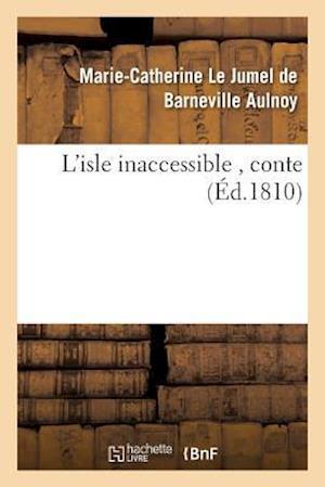 Bog, paperback L'Isle Inaccessible, Conte af Marie-Cat Le Jumel De Barneville Aulnoy