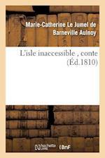 L'Isle Inaccessible, Conte af Marie-Cat Le Jumel De Barneville Aulnoy