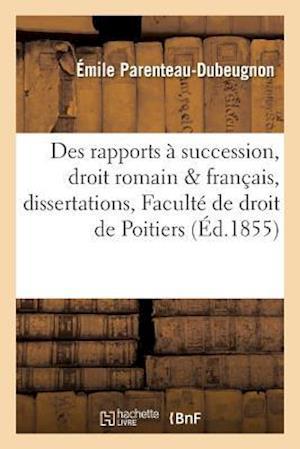 Bog, paperback Des Rapports a Succession, Droit Romain & Francais, Dissertations a la Faculte de Droit de Poitiers